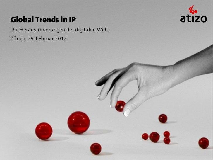 Global Trends in IPDie Herausforderungen der digitalen WeltZürich, 29. Februar 2012