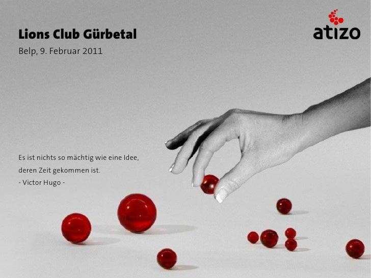Lions Club GürbetalBelp, 9. Februar 2011Es ist nichts so mächtig wie eine Idee,deren Zeit gekommen ist.- Victor Hugo -