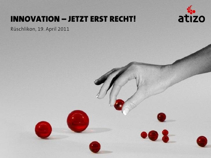 INNOVATION – JETZT ERST RECHT!Rüschlikon, 19. April 2011