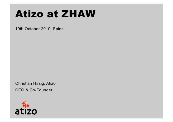 Atizo at ZHAW 19th October 2010, Spiez     Christian Hirsig, Atizo CEO & Co-Founder