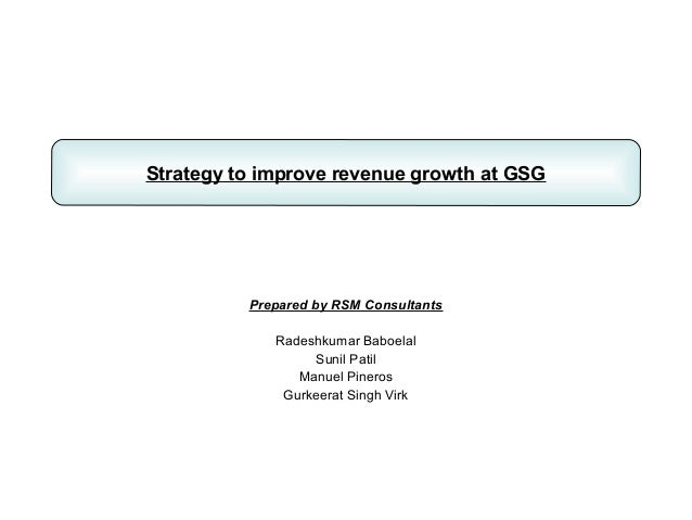 Strategy to improve revenue growth at GSG          Prepared by RSM Consultants             Radeshkumar Baboelal           ...