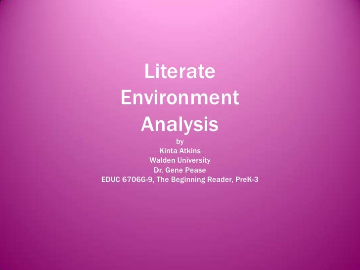 Literate     Environment       Analysis                    by               Kinta Atkins           Walden University      ...