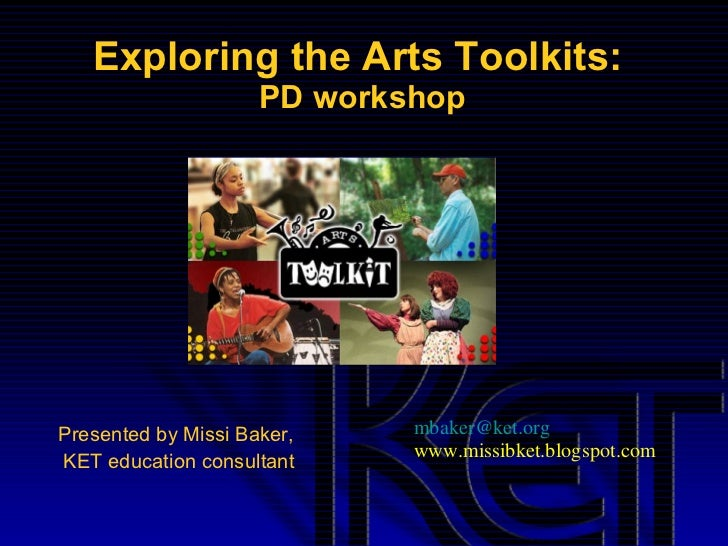 Exploring the Arts Toolkits:  PD workshop Presented by Missi Baker, KET education consultant [email_address] www.missibket...