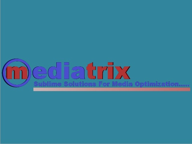 ABOUT MEDIATRIX • We are a media organization providing 360 degree solutions in Advertising, Digital & Social Media, Augme...