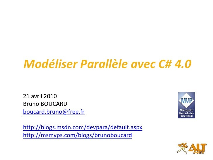 Modéliser Parallèle avec C# 4.0<br />Code Session : TCP301<br />21 avril 2010<br />Bruno BOUCARD<br />boucard.bruno@free.f...