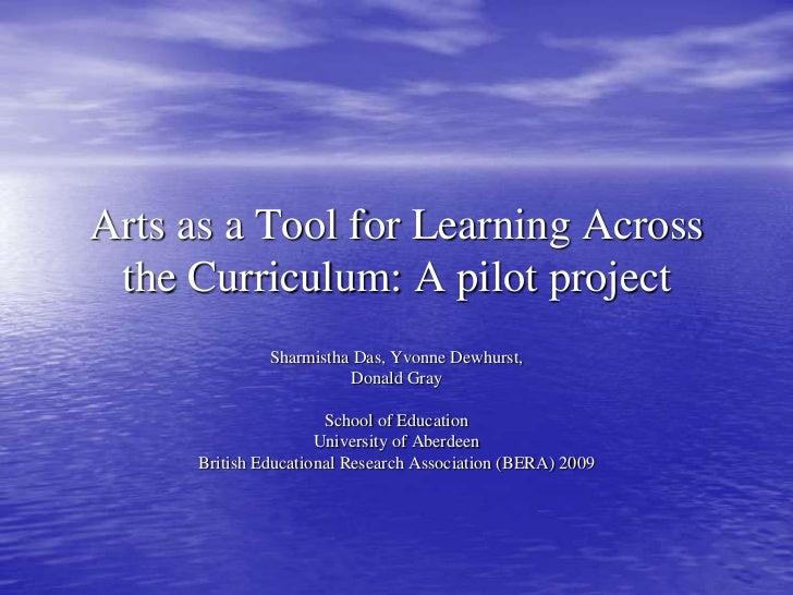 Arts as a Tool for Learning Across the Curriculum: A pilot project<br />Sharmistha Das, Yvonne Dewhurst, <br />Donald Gray...