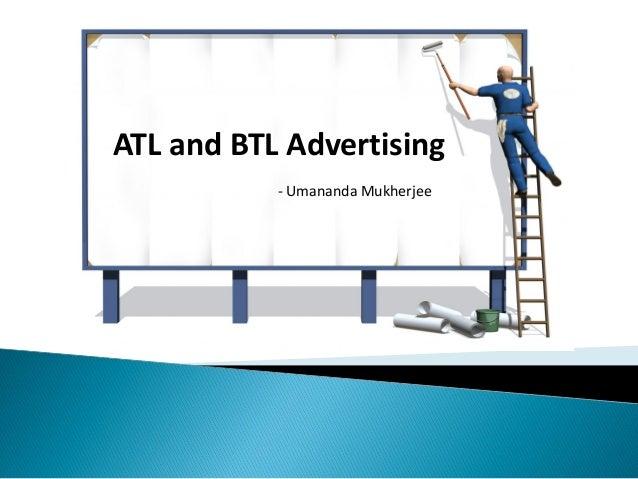 ATL and BTL Advertising           - Umananda Mukherjee