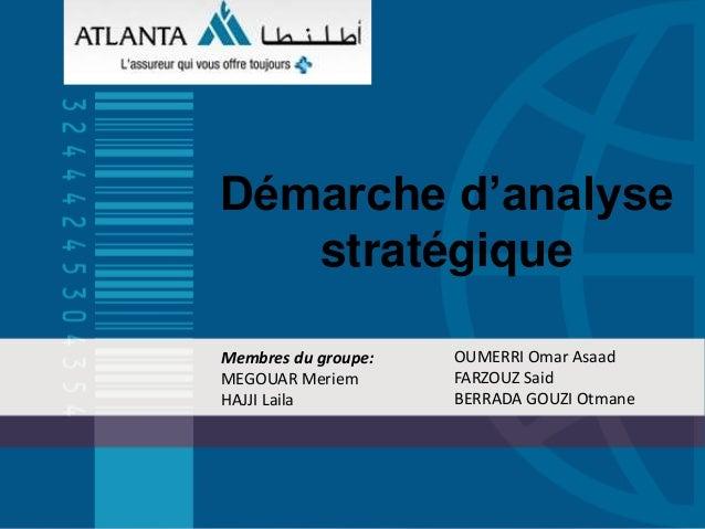 Démarche d'analyse   stratégiqueMembres du groupe:   OUMERRI Omar AsaadMEGOUAR Meriem       FARZOUZ SaidHAJJI Laila       ...