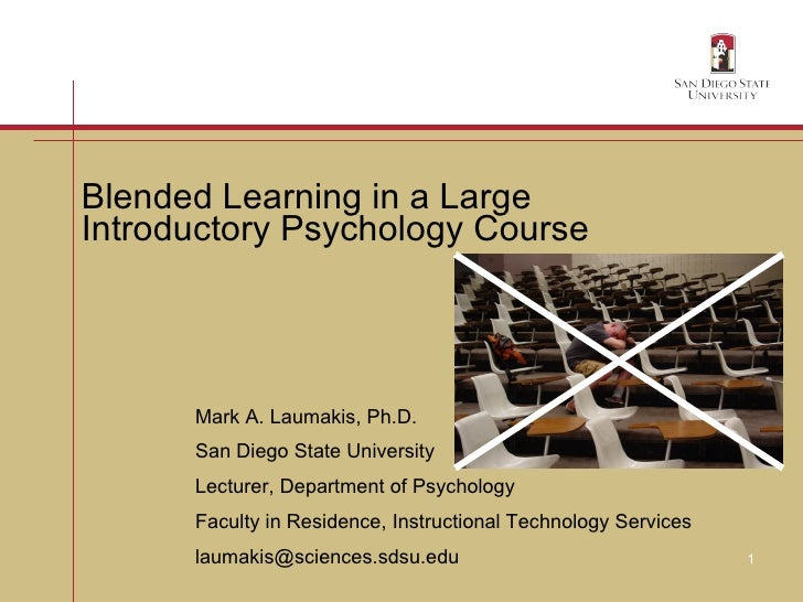 Blended Learning in a Large Introductory Psychology Course   Mark A. Laumakis, Ph.D. San Diego State University Lecturer, ...