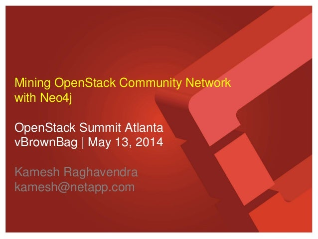 Mining OpenStack Community Network with Neo4j OpenStack Summit Atlanta vBrownBag | May 13, 2014 Kamesh Raghavendra kamesh@...