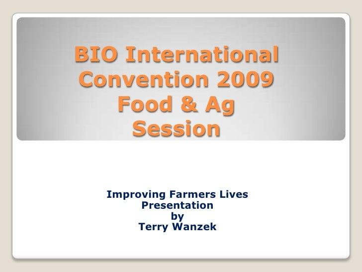 BIO International Convention 2009 Food & Ag Session: Improving Farmers Lives