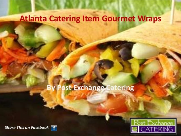 Atlanta Catering Item Gourmet Wraps  By Post Exchange Catering  Share This on Facebook