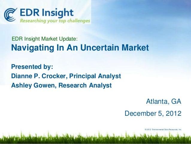 EDR Insight Market Update:Navigating In An Uncertain MarketPresented by:Dianne P. Crocker, Principal AnalystAshley Gowen, ...
