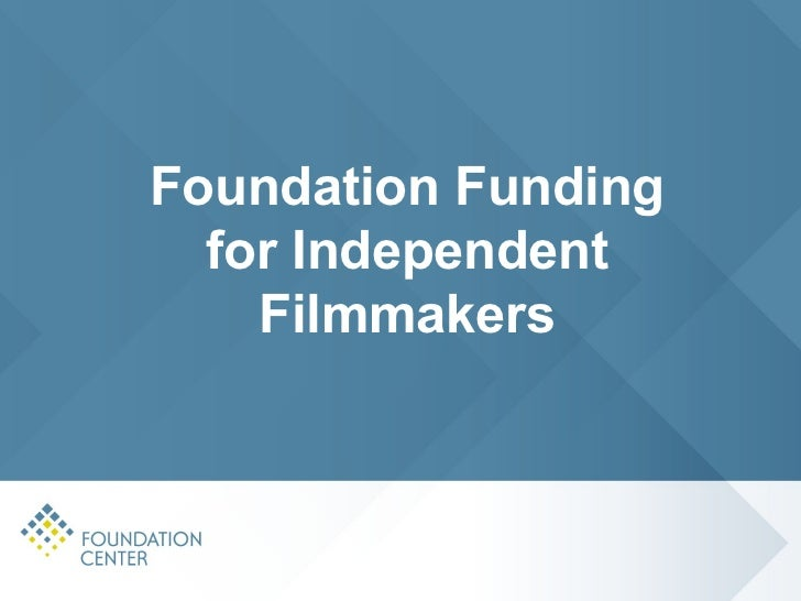 Foundation Funding  for Independent    Filmmakers