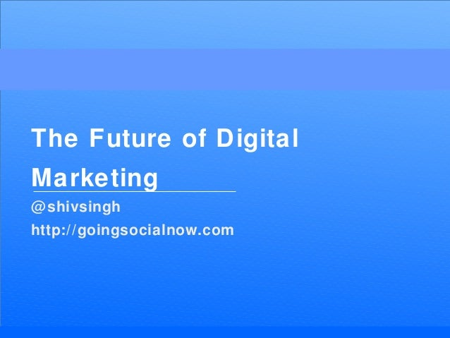 BRAND ENGAGEMENT The Future of Digital Marketing @shivsingh http://goingsocialnow.com