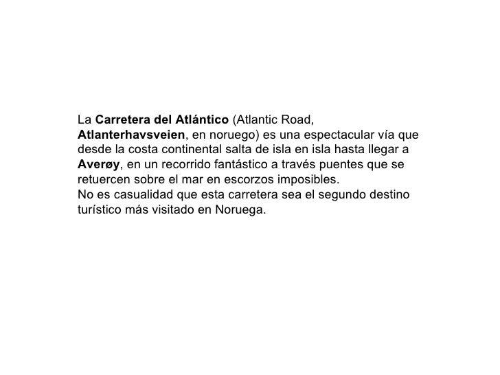 La  Carretera del Atlántico  (Atlantic Road,  Atlanterhavsveien , en noruego) es una espectacular vía que desde la costa c...