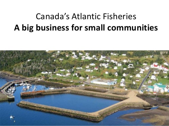 Canada's  Atlantic  Fisheries A big business for small communities