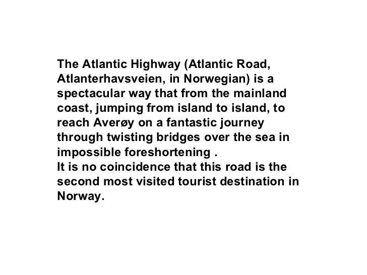 The Atlantic Highway (Atlantic Road,Atlanterhavsveien, in Norwegian) is aspectacular way that from the mainlandcoast, jump...