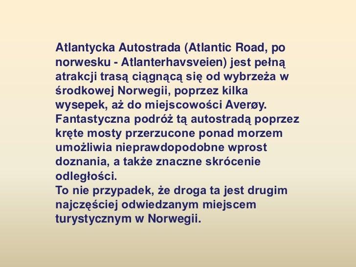 Atlantycka Autostrada (Atlantic Road, ponorwesku - Atlanterhavsveien) jest pełnąatrakcji trasą ciągnącą się od wybrzeża wś...