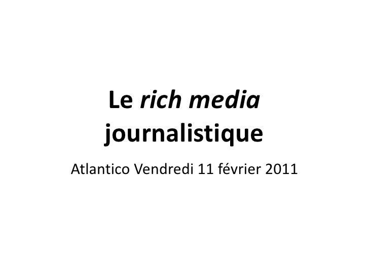 Le rich media journalistique<br />Atlantico Vendredi 11 février 2011<br />