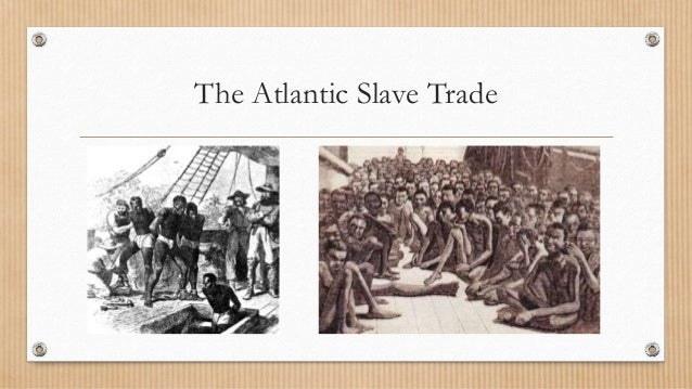 atlantic slave trade The atlantic slave trade, also known as the transatlantic slave trade, was the enslavement and transportation, primarily of african people, to the colonies of the new world that occurred in and around the atlantic ocean it lasted from the 16th to the 19th centuries.