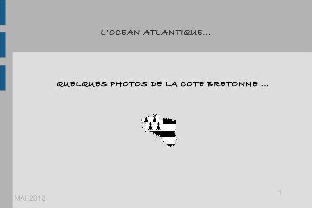 LOCEAN ATLANTIQUE...QUELQUES PHOTOS DE LA COTE BRETONNE...MAI 20131