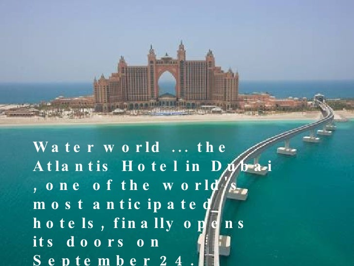 Water world ... the Atlantis Hotel in Dubai , one of the world's most anticipated hotels, finally opens its doors on Septe...