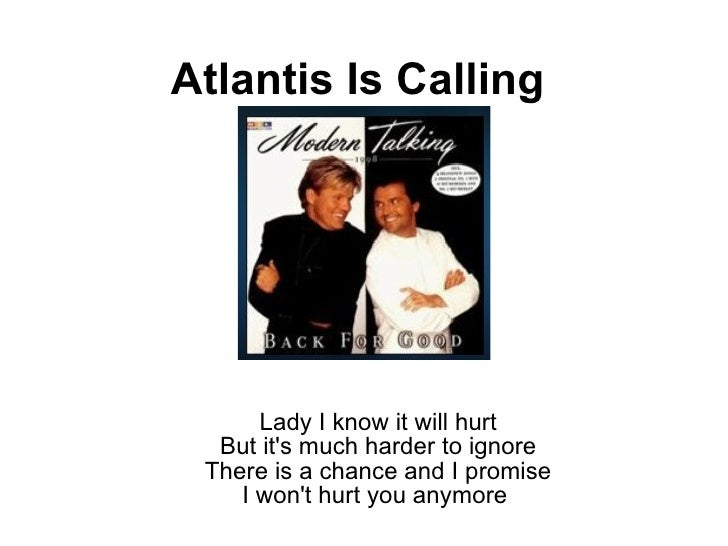 Atlantis Is Calling   Lady I know it will hurt But it's much harder to ignore There is a chance and I promise I won't hurt...