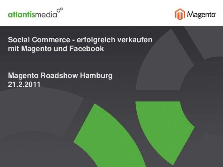 Social Commerce - erfolgreich verkaufen mit Magento und FacebookMagento Roadshow Hamburg21.2.2011<br />