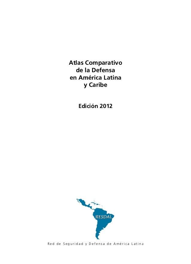 Atlas Comparativo           de la Defensa         en América Latina              y Caribe              Edición 2012Red de ...