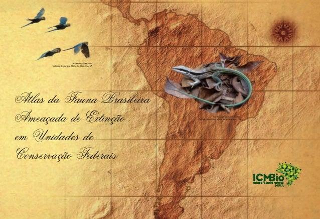 Atlas da Fauna Brasileira Ameaçada de Extinção em Unidades de Conservação Federais                                        ...