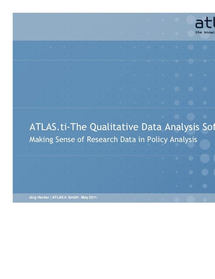 ATLAS.ti-The Qualitative Data Analysis SoftwareMaking Sense of Research Data in Policy AnalysisJörg Hecker   ATLAS.ti GmbH...