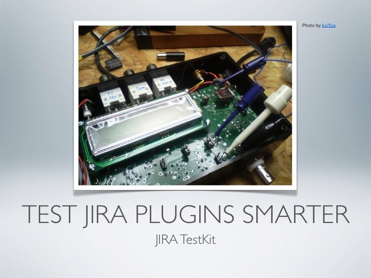 Photo by kc7fysTEST JIRA PLUGINS SMARTER          JIRA TestKit
