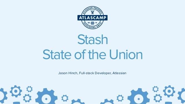 Jason Hinch, Full-stack Developer, Atlassian Stash State of the Union