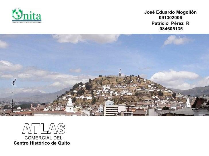 ATLAS COMERCIAL DEL Centro Histórico de Quito José Eduardo Mogollón 091302006 Patricio  Pérez  R .084605135