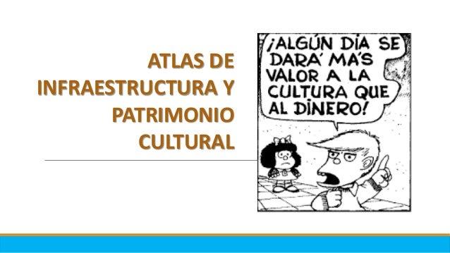 Atlas de infraestructura y patrimonio cultural en méxico