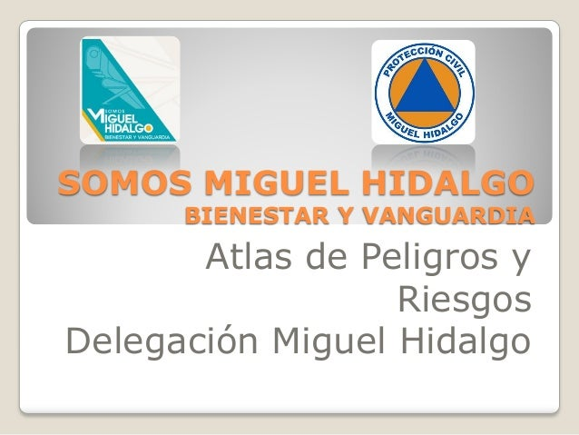SOMOS MIGUEL HIDALGO      BIENESTAR Y VANGUARDIA       Atlas de Peligros y                  RiesgosDelegación Miguel Hidalgo