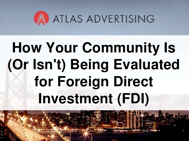 How Your Community Is (Or Isn't) Being Evaluated for Foreign Direct Investment (FDI)<br />