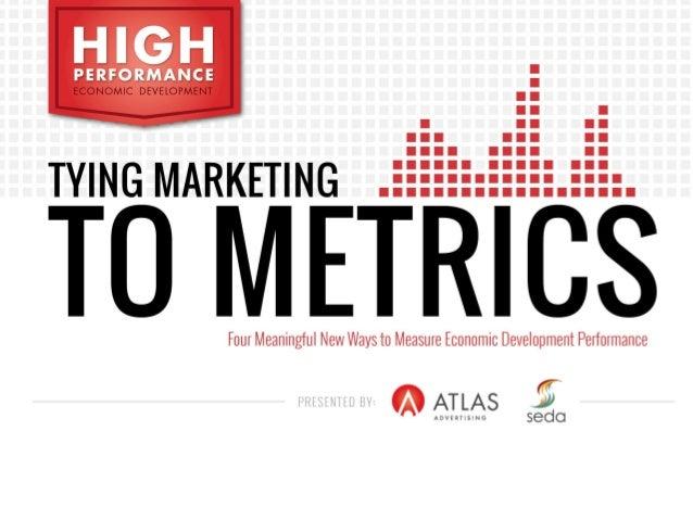 High Performance Economic Development Tying Marketing to Metrics