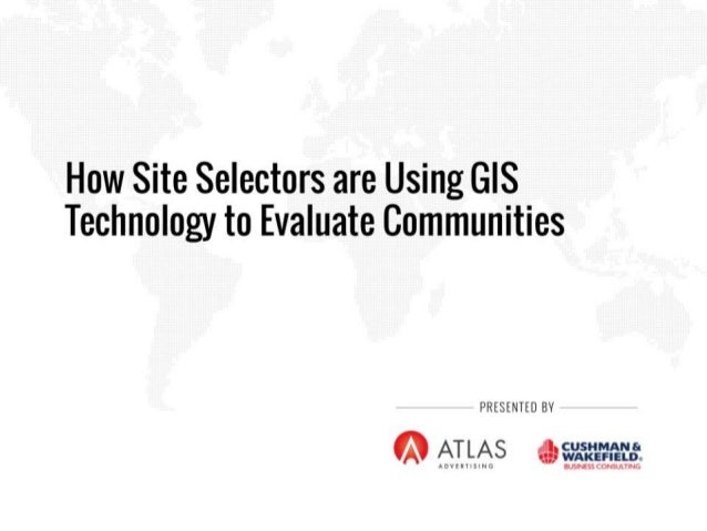 Atlas How Site Selectors are Using GIS to Evaluate Communities