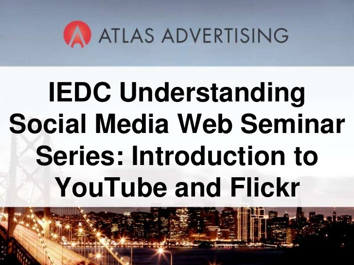 IEDC Understanding Social Media Web Seminar Series: Introduction to YouTube and Flickr
