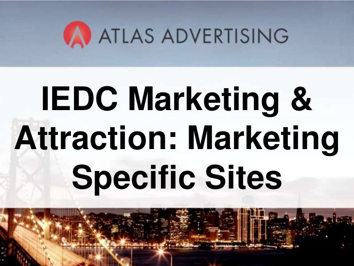 IEDC Marketing &Attraction: Marketing    Specific Sites          1