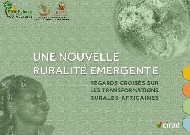 UNE NOUVELLE  RURALITÉ ÉMERGENTE  REGARDS CROISÉS SUR  LES TRANSFORMATIONS  RURALES AFRICAINES