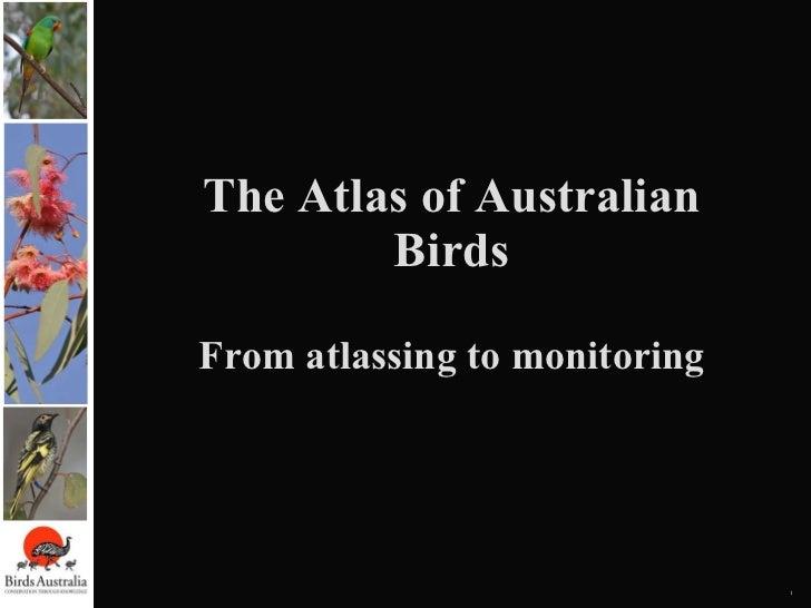 The Atlas of Australian Birds From atlassing to monitoring