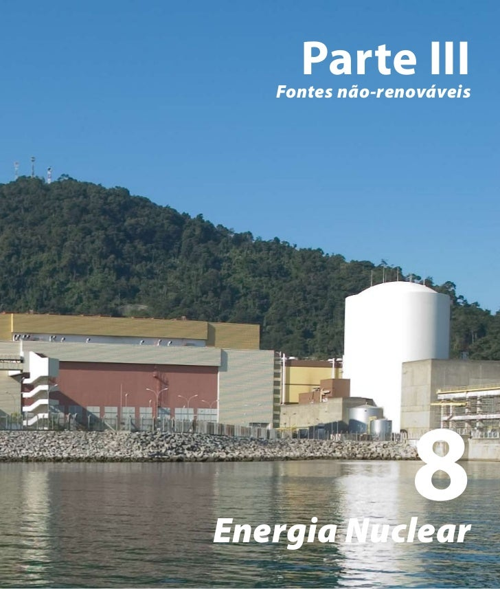 Energia Nuclear   Capítulo 8     Parte III   Fontes não-renováveisEnergia Nuclear                               8         ...