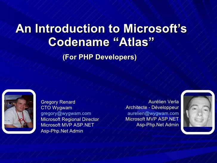 "An Introduction to Microsoft's Codename ""Atlas"" (For PHP Developers)   Gregory Renard CTO Wygwam [email_address] Microsoft..."