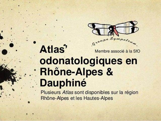 Atlas'  odonatologiques en  Rhône-Alpes &  Dauphiné  Plusieurs Atlas sont disponibles sur la région  Rhône-Alpes et les Ha...