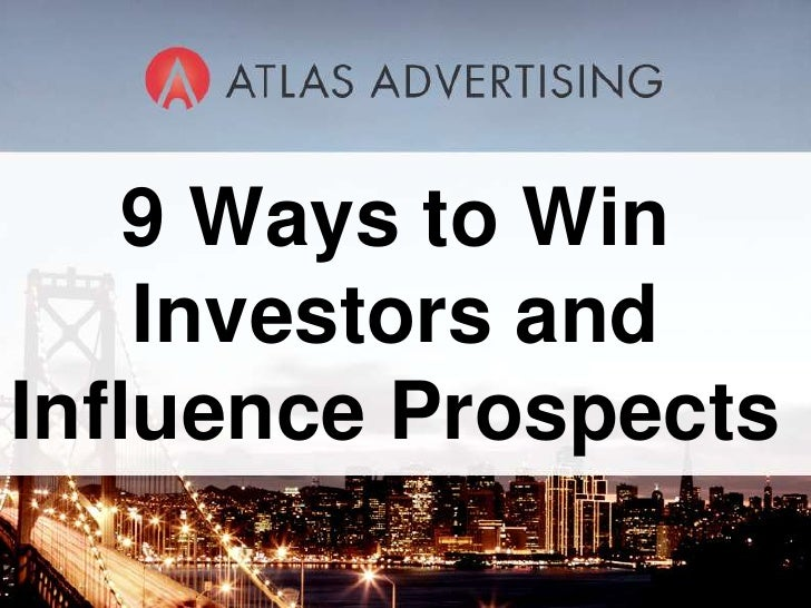 9 Ways to Win Investors and Influence Prospects<br />Content Draft 2, SB<br />For Webinar with Atlas Advertising<br />05/1...