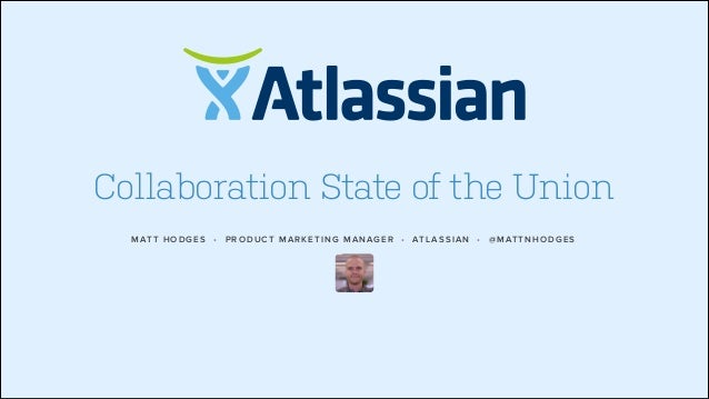 Atlassian collaboration state of the union - Matt Hodges