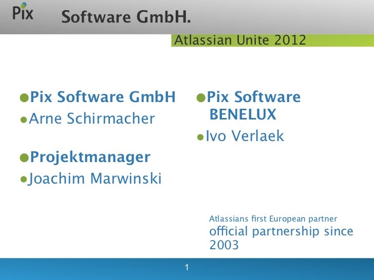 Software GmbH.                     Atlassian Unite 2012tekst•Pix Software GmbH        •Pix Software•Arne Schirmacher      ...